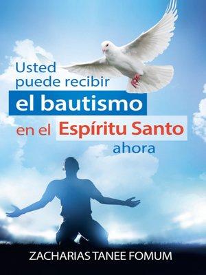 cover image of Usted puede recibir el Bautismo En el Espíritu Santo a hora