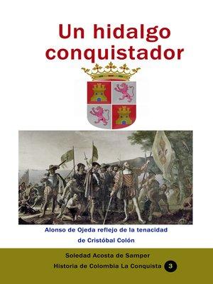 cover image of Un hidalgo conquistador Alonso de Ojeda reflejo de la tenacidad de Cristóbal Colón