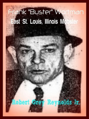"cover image of Frank ""Buster"" Wortman East St. Louis, Illinois Mobster"