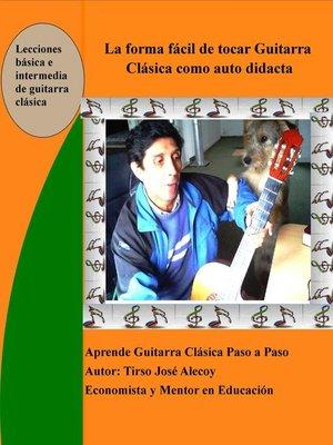 cover image of La Forma Fácil de Tocar Guitarra Clásica como auto Didácta