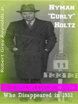 """cover image of Hyman """"Curly"""" Holtz Brooklyn Jewish Hoodlum Who Disappeared In 1932"""