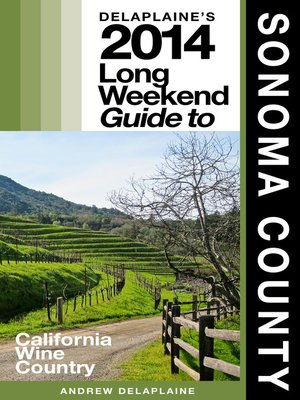 cover image of Delaplaine's 2014 Long Weekend Guide to Sonoma County