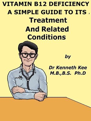 cover image of Vitamin B12 Deficiency, a Simple Guide to the Condition, Treatment and Related Diseases