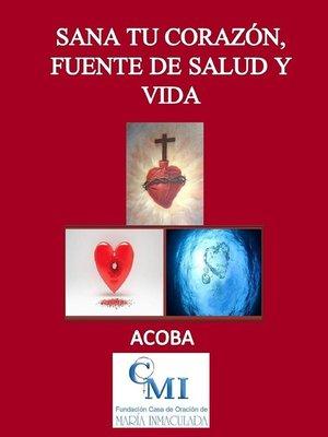 cover image of Sana tu corazón fuente de salud y vida