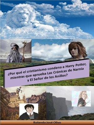 cover image of ¿Por qué el cristianismo condena a Harry Potter, mientras que aprueba Las Crónicas de Narnia y El Señor de los Anillos?