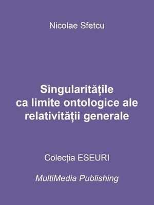 cover image of Singularitățile ca limite ontologice ale relativității generale