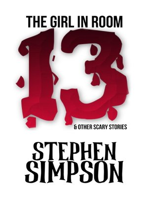 cover image of The Girl In Room Thirteen & Other Scary Stories
