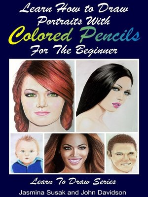 cover image of Learn How to Draw Portraits with Colored Pencils for the Beginner