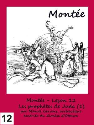 cover image of Montée--Leçon 12--Les prophètes de Juda (1).