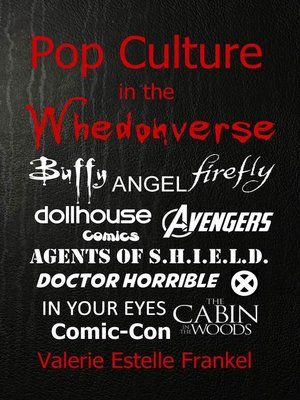 cover image of Pop Culture in the Whedonverse All the References in Buffy, Angel, Firefly, Dollhouse, Agents of S.H.I.E.L.D., Cabin in the Woods, the Avengers, Doctor Horrible, In Your Eyes, Comics and More