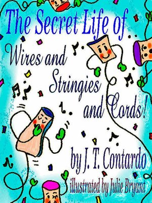 cover image of The Secret Life of Wires and Stringies and Cords!