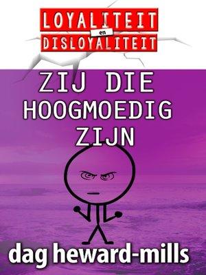 cover image of Zij Die Hoogmoedig Zijn