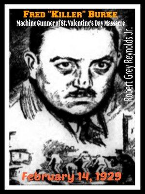 """cover image of Fred """"Killer"""" Burke Machine Gunner of St. Valentine's Day Massacre February 14, 1929"""