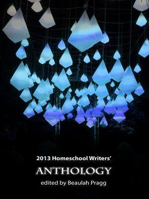 cover image of 2013 Homeschool Writers' Anthology