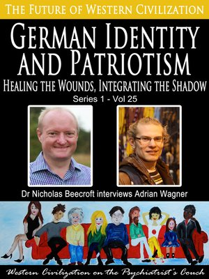 cover image of German Identity and Patriotism-Healing the Wounds, Integrating the Shadow (The Future of Western Civilization Series 1)