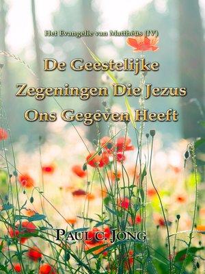 cover image of Het Evangelie van Matthéüs (IV)--De Geestelijke Zegeningen Die Jezus Ons Gegeven Heeft