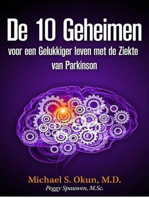 cover image of De 10 Geheimen voor een Gelukkiger leven met de Ziekte van Parkinson