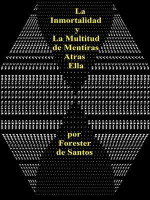 cover image of La Inmortalidad y la Multitud de Mentiras tras Ella
