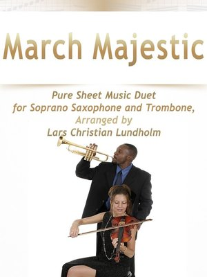 cover image of March Majestic Pure Sheet Music Duet for Soprano Saxophone and Trombone, Arranged by Lars Christian Lundholm