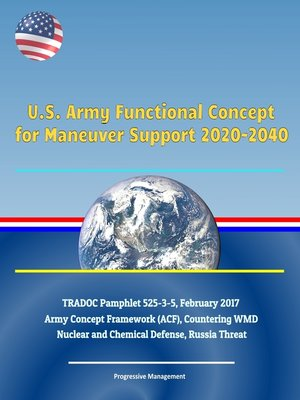 cover image of U.S. Army Functional Concept for Maneuver Support 2020-2040, TRADOC Pamphlet 525-3-5, February 2017--Army Concept Framework (ACF), Countering WMD, Nuclear and Chemical Defense, Russia Threat