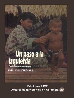 cover image of Un paso a la izquierda Crónicas de la desmovilización M-19, Eln, Farc, AUC
