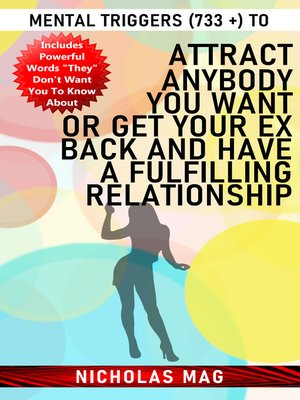 cover image of Mental Triggers (733 +) to Attract Anybody You Want Or Get Your Ex Back and Have a Fulfilling Relationship