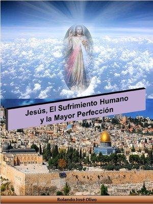 cover image of Jesús, el Sufrimiento Humano y la Mayor Perfección