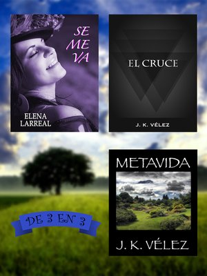 cover image of Se me va + El Cruce + Metavida. De 3 en 3