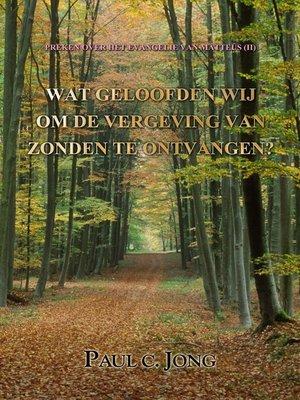 cover image of Preken Over Het Evangelie Van Matteüs (II)--Wat Geloofden Wij Om De Vergeving Van Zonden Te Ontvangen?