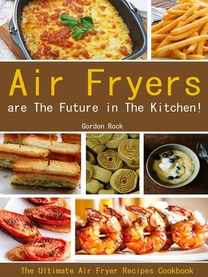 cover image of Air Fryers Are the Future in the Kitchen!