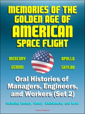 cover image of Memories of the Golden Age of American Space Flight (Mercury, Gemini, Apollo, Skylab)--Oral Histories of Managers, Engineers, and Workers (Set 2)--Including Lunney, Haney, Kleinknecht, and Kraft