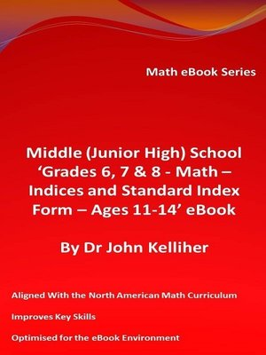 cover image of Middle (Junior High) School 'Grades 6, 7 & 8--Math – Indices and Standard Index Form--Ages 11-14' eBook