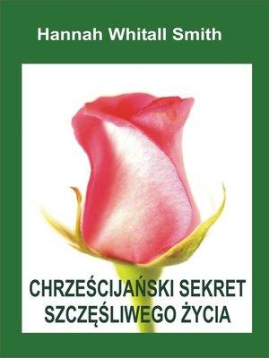 cover image of Chrześcijański Sekret Szczęśliwego Życia
