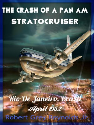 cover image of The Crash of a Pan Am Stratocruiser Rio De Janeiro, Brazil April 1952