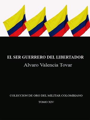cover image of El ser guerrero del Libertador