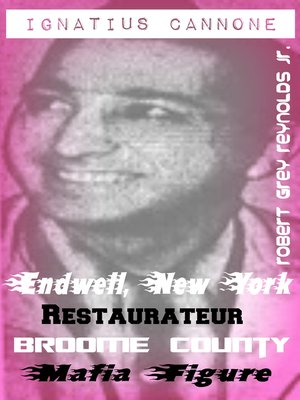 cover image of Ignatius Cannone Endwell, New York Restaurateur Broome County Mafia Figure