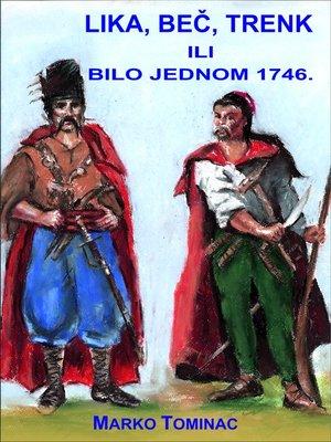 cover image of Lika, Beč, Trenk ili bilo jednom 1746.