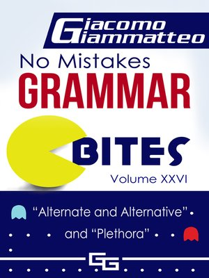 "cover image of No Mistakes Grammar Bites, Volume XXVI, ""Alternate and Alternative"" and ""Plethora"""