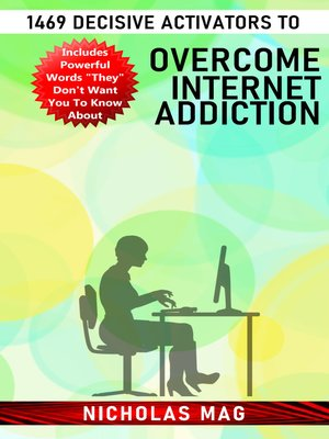 cover image of 1469 Decisive Activators to Overcome Internet Addiction
