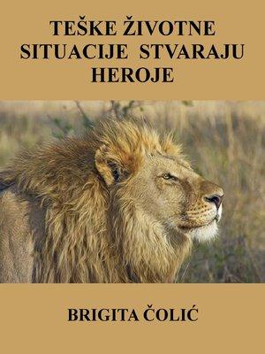 cover image of Teške životne situacije stvaraju heroje