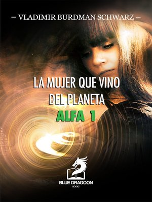 cover image of La Mujer que Vino del Planeta Alfa 1