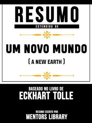 """cover image of Resumo Estendido De """"Um Novo Mundo"""" (A New Earth)--Baseado No Livro De Eckhart Tolle"""