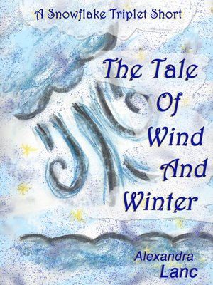 cover image of The Tale of Wind and Winter (A Snowflake Triplet Story)