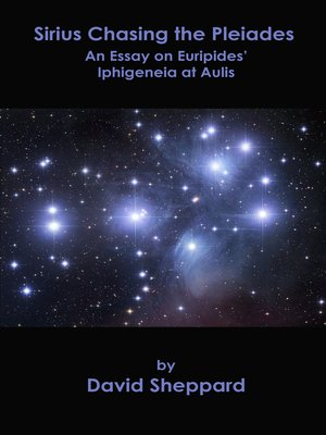 cover image of Sirius Chasing the Pleiades, an Essay on Euripides' Iphigeneia at Aulis