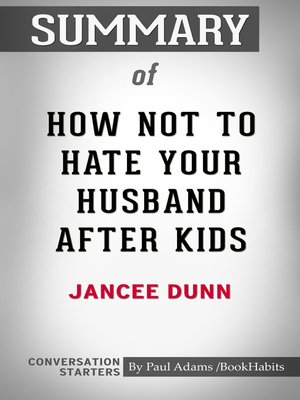 cover image of Summary of How Not to Hate Your Husband After Kids by Jancee Dunn / Conversation Starters