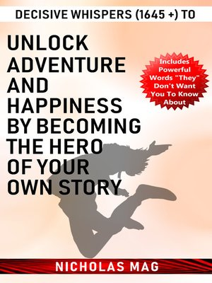 cover image of Decisive Whispers (1645 +) to Unlock Adventure and Happiness by Becoming the Hero of Your Own Story