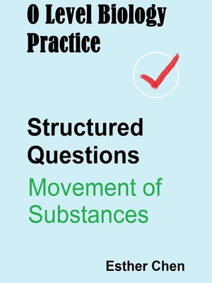 cover image of O Level Biology Practice For Structured Questions Movement of Substances