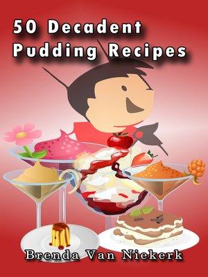 cover image of 50 Decadent Pudding Recipes