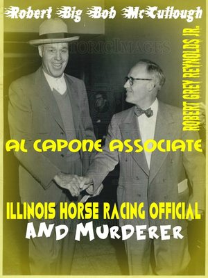 """cover image of Robert """"Big Bob"""" McCullough Al Capone Associate Illinois Horse Racing Official and Murderer"""