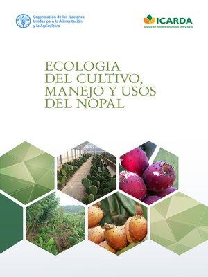 cover image of Ecologia del cultivo, manejo y usos del nopal